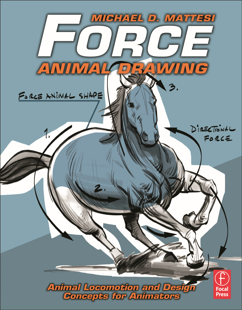 Book Cover of 'Force: Animal Drawing Animal locomotion and design concepts for animators' by Mike Mattesi