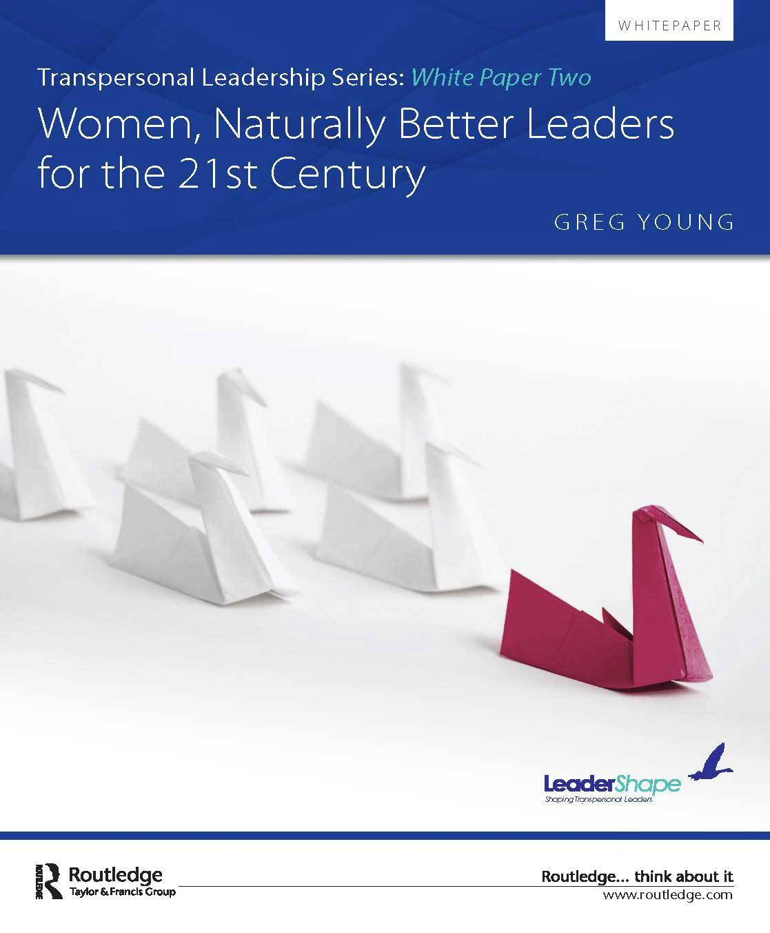 The Transpersonal Leadership White Paper Series - Women, Naturally Better Leaders for the 21st Century