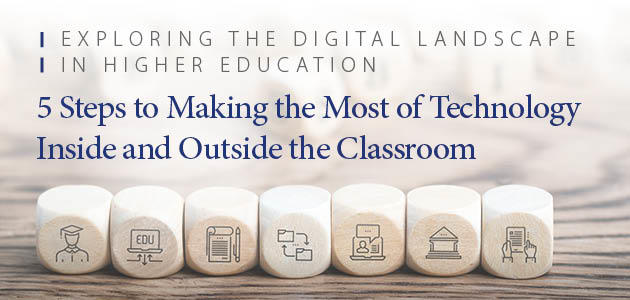 Exploring the Digital Landscape in Higher Education: 5 Steps to Making the Most of Technology Inside and Outside the Classroom